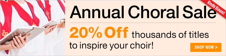 Annual Choral Sale - 20% off thousands of sheet music titles to inspire your choir!