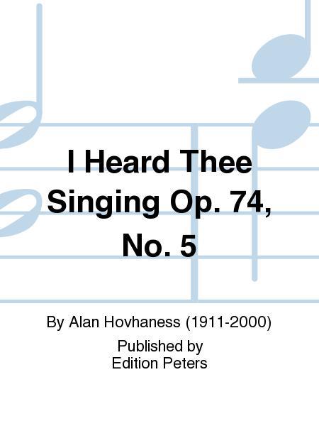 I Heard Thee Singing Op. 74 No. 5