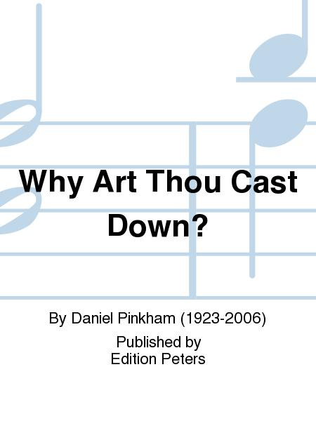 Why Art Thou Cast Down?