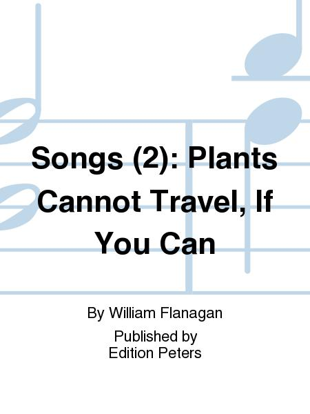Songs (2): Plants Cannot Travel, If You Can