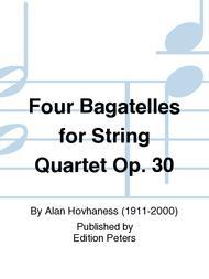 Four Bagatelles for String Quartet Op. 30