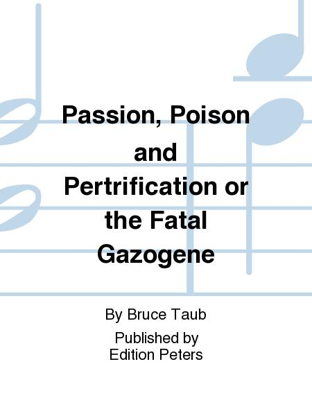 Passion Poison and Pertrification or the Fatal Gazogene