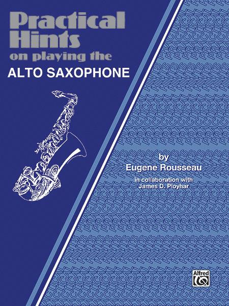 Practical Hints on Playing the Alto Saxophone