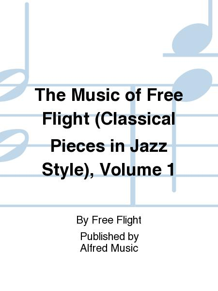 The Music of Free Flight (Classical Pieces in Jazz Style), Volume 1