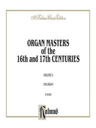 Organ Masters of the 16th and 17th Centuries, Volume 2