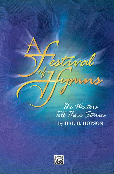 A Festival of Hymns -- The Writers Tell Their Stories