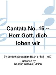 Cantata No. 16 -- Herr Gott, dich loben wir