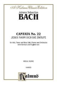 Cantata No. 22 -- Jesus nahm zu sich die Zwolfe