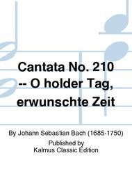 Cantata No. 210 -- O holder Tag, erwunschte Zeit