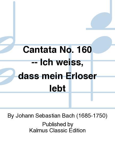 Cantata No. 160 -- Ich weiss, dass mein Erloser lebt