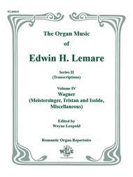 The Organ Music of Edwin H. Lemare, Series II (Transcriptions): Volume 4 - Wagner (Die Meistersinger, Tristan und Isolde, Misc.)