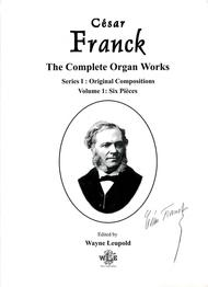 The Complete Organ Works of Cesar Franck, Series I (Original Compositions): Volume 1, Six Pieces