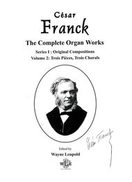 The Complete Organ Works of Cesar Franck, Series I (Original Compositions): Volume 2, Trois Pieces, Trois Chorals