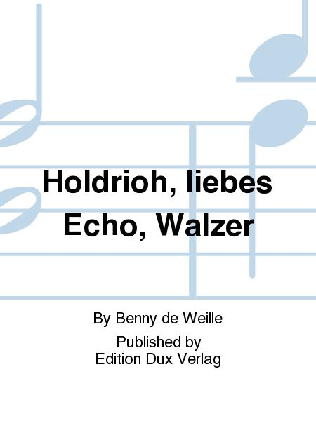 Holdrioh, liebes Echo, Walzer