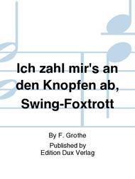 Ich zahl mir's an den Knopfen ab, Swing-Foxtrott
