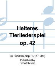 Heiteres Tierliederspiel op. 42