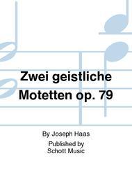 Zwei geistliche Motetten op. 79