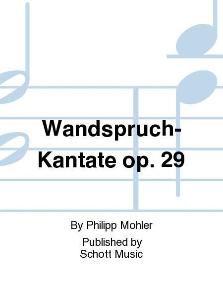 Wandspruch-Kantate op. 29