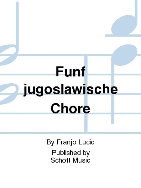 Funf Jugoslawische Chore
