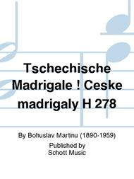 Tschechische Madrigale * Ceske madrigaly H 278