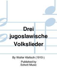 Drei jugoslawische Volkslieder