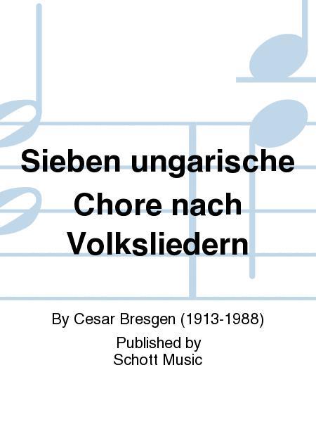 Sieben ungarische Chore nach Volksliedern