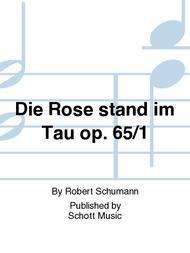 Die Rose stand im Tau op. 65/1