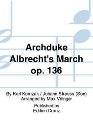 Archduke Albrecht's March op. 136
