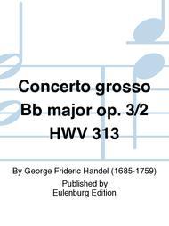 Concerto grosso Bb major op. 3/2 HWV 313
