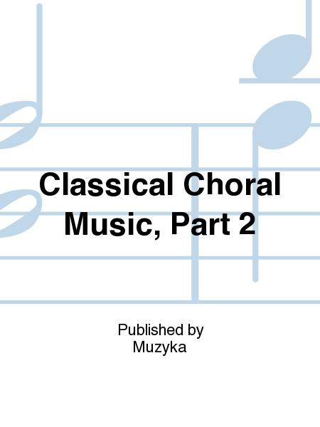 Classical Choral Music, Part 2 Sheet Music By Various