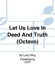 Let Us Love In Deed And Truth (Octavo)