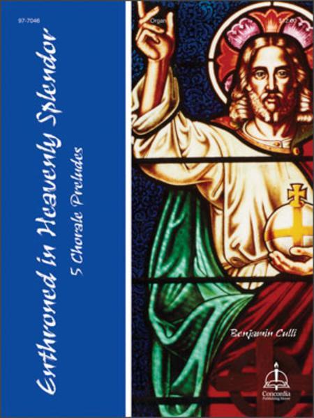 Enthroned in Heavenly Splendor: 5 Chorale Preludes