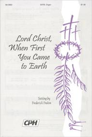 Lord Christ, When First You Came To Earth