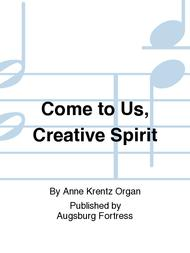 Come to Us, Creative Spirit