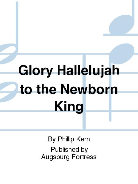 Glory Hallelujah To The Newborn King Sheet Music By Phillip Kern ...
