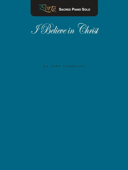 I Believe In Christ - Piano Solo