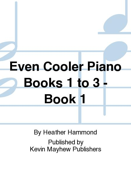 Even Cooler Piano Books 1 to 3 - Book 1