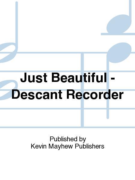Just Beautiful - Descant Recorder