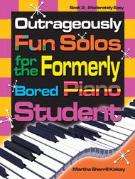 Outrageously Fun Solos for the Formerly Bored Piano Student - Book 2, Mod Easy