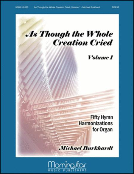 As Though the Whole Creation Cried: 50 Hymn Harmonizations for Organ: Volume 1