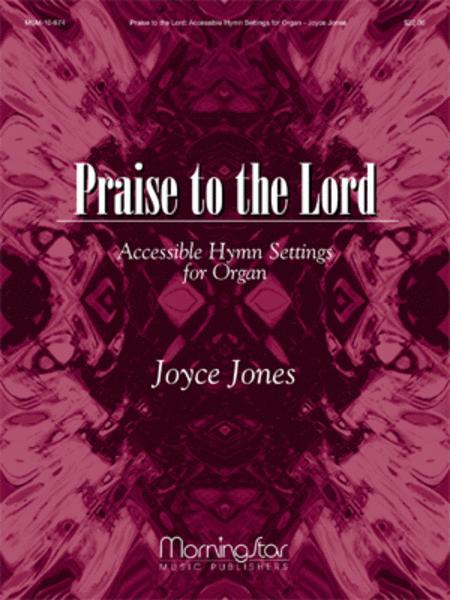 Praise to the Lord: Accessible Hymn Settings for Organ