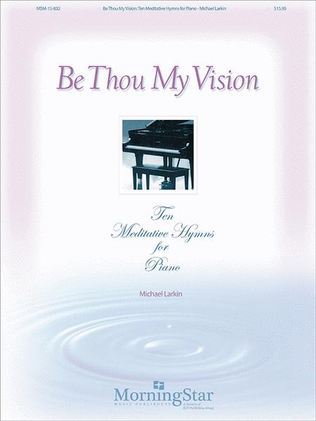 Be Thou My Vision: 10 Meditative Hymns for Piano