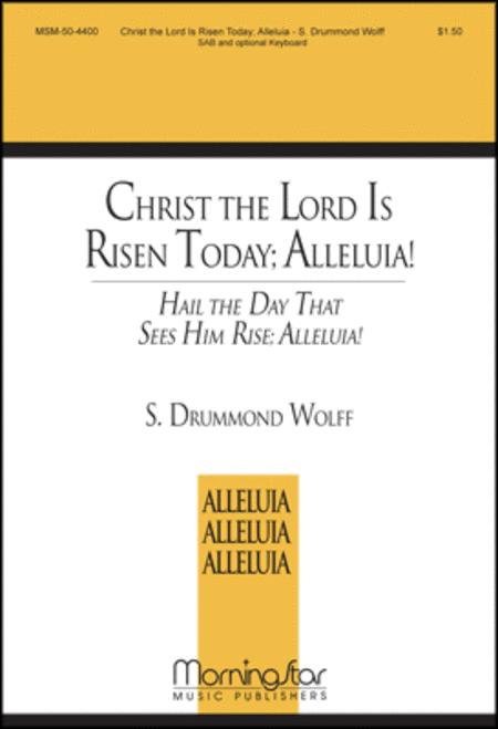 Christ the Lord Is Risen Today: Alleluia!: Hail the Day that Sees Him Rise