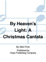 By Heaven's Light: A Christmas Cantata
