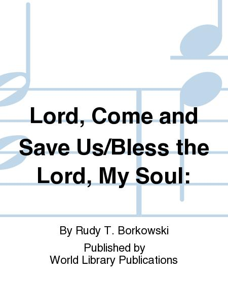 Lord, Come and Save Us/Bless the Lord, My Soul: