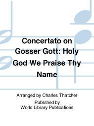 Concertato on Gosser Gott: Holy God We Praise Thy Name