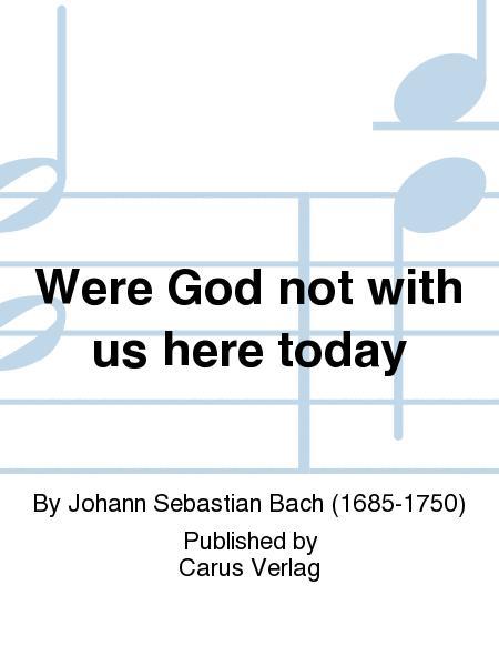 Were God not with us here today (War Gott nicht mit uns diese Zeit)