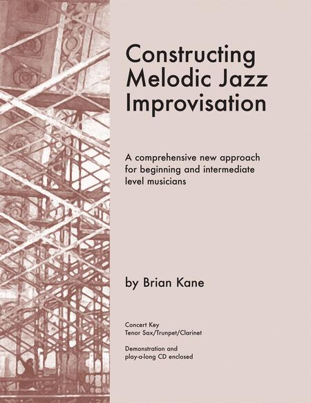 Constructing Melodic Jazz Improvisation - B Flat Edition
