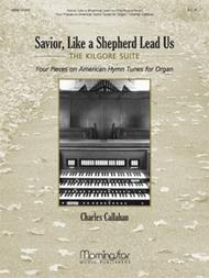Savior, Like a Shepherd Lead Us: (The Kilgore Suite) Four Pieces on American Hymn Tunes for Organ