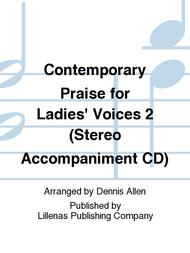 Contemporary Praise for Ladies' Voices 2 (Stereo Accompaniment CD)